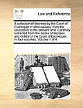 A Collection of Decrees by the Court of Exchequer in Tithe-Causes, from the Usurpation to the Present Time. Carefully Extracted from the Books of Decr