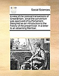 A View of the Political Transactions of Great Britain, Since the Convention Was Approved of by Parliament. Designed as an Introduction to the History