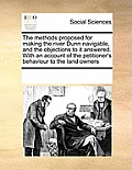 The Methods Proposed for Making the River Dunn Navigable, and the Objections to It Answered. with an Account of the Petitioner's Behaviour to the Land