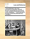 The Proceedings on the King's Commissions of the Peace, Oyer and Terminer, and Goal Delivery for the City of London; And Also the Goal Delivery for th