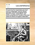 Answers for the Magistrates and Town-Council of Aberdeen, and for William Davidson Merchant and Bailie There, William Fordyce, James Nicol, and Others