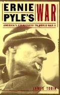 Ernie Pyles War Americas Eyewitness to World War II