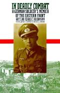 In Deadly Combat A German Soldiers Memoir of the Eastern Front