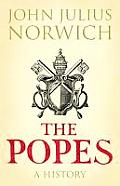 Popes A History by Viscount John Julius Norwich