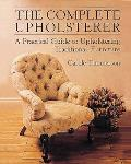Complete Upholsterer A Practical Guide To Up