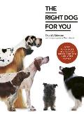 The Right Dog for You: The Complete Guide to Picking the Perfect Breed