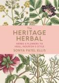 The Heritage Herbal: Herbs & Flowers to Heal, Nourish & Style