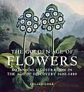 Golden Age of Flowers Botanical Illustration in the Age of Discovery 1600 1800
