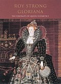 Gloriana The Portraits of Queen Elizabeth I