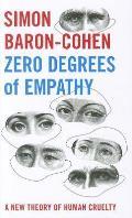 Zero Degrees of Empathy A New Theory of Human Cruelty Simon Baron Cohen