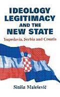 Ideology Legitimacy & the New State Yugoslavia Serbia & Croatia