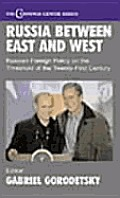 Russia Between East & West Russian Foreign Policy on the Threshold of the Twenty First Century