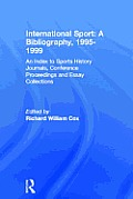 International Sport: A Bibliography, 2000: An Index to Sports History Journals, Conference Proceedings and Essay Collections