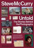 Steve McCurry Untold The Stories Behind the Photographs The Stories Behind the Photographs