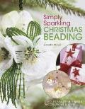 Simply Sparkling Christmas Beading: Over 35 Beautiful Beaded Decorations and Gifts
