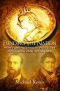 Funding the Nation: Money and Nationalist Politics in Nineteenth-century Ireland