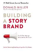 Building a StoryBrand Clarify Your Message So Customers Will Listen