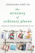 Ministry of Ordinary Places Waking Up to Gods Goodness Around You
