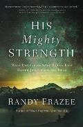 His Mighty Strength: Walk Daily in the Same Power That Raised Jesus from the Dead