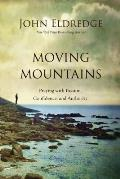 Moving Mountains Praying with Passion Confidence & Authority