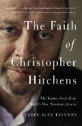 Faith of Christopher Hitchens The Restless Soul of the Worlds Most Notorious Atheist