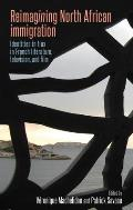Reimagining North African Immigration: Identities in Flux in French Literature, Television, and Film