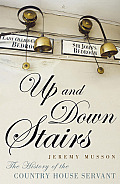 Up & Down Stairs the History of the Country House Servant UK