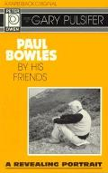 Paul Bowles By His Friends