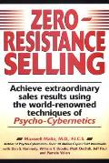 Zero Resistance Selling Achieve Extraordinary Sales Results Using World Renowned Techqs Psycho Cyberneti