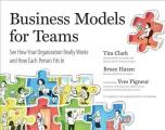 Business Models for Teams See How Your Organization Really Works & How Each Person Fits In