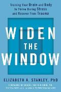 Widen the Window Training Your Brain & Body to Thrive During Stress & Recover from Trauma