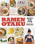 Ramen Otaku: Mastering Ramen at Home: A Cookbook