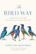 The Bird Way A New Look at How Birds Talk Work Play Parent & Think