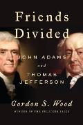 Friends Divided John Adams & Thomas Jefferson