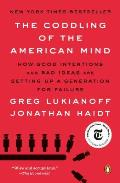 Coddling of the American Mind How Good Intentions & Bad Ideas Are Setting Up a Generation for Failure