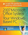 2007 Microsoft Office System & Your Windows Based PC A Real Life Guide to Getting More Done