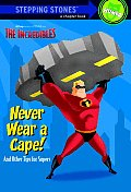 Incredibles Never Wear A Cape & Other
