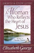 A Woman Who Reflects the Heart of Jesus Growth & Study Guide