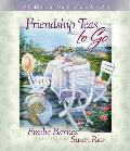 Friendship Teas to Go 12 Celebrations You Can Take Anywhere