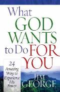 What God Wants to Do for You 24 Amazing Ways to Experience His Power