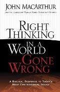 Right Thinking in a World Gone Wrong A Biblical Response to Todays Most Controversial Issues