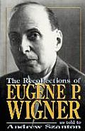 The Recollections of Eugene P Wigner