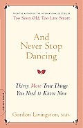 & Never Stop Dancing Thirty More True Things You Need to Know Now