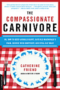 Compassionate Carnivore Or How to Keep Animals Happy Save Old MacDonalds Farm Reduce Your Hoofprint & Still Eat Meat