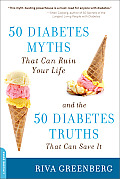 50 Diabetes Myths That Can Ruin Your Life & the 50 Diabetes Truths That Can Save It