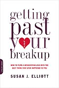 Getting Past Your Breakup How to Turn a Devastating Loss Into the Best Thing That Ever Happened to You