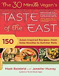 The 30-Minute Vegan's Taste of the East: 150 Asian-Inspired Recipes -- From Soba Noodles to Summer Rolls