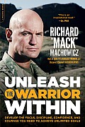 Unleash the Warrior Within Develop the Focus Discipline Confidence & Courage You Need to Achieve Unlimited Goals