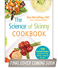 The Science of Skinny Cookbook: 175 Healthy Recipes to Help You Stop Dieting -- And Eat for Life!