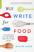 Will Write for Food The Complete Guide to Writing Cookbooks Blogs Reviews Memoir & More